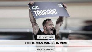 Hoe word én blijf je de fitste man van NL? Podcast met Auke Toussaint