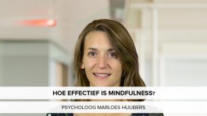 Hoe effectief is mindfulness? Podcast over mindfulness met Marloes Huijbers